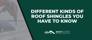 Different Kinds Of Roof Shingles You Have To Know
