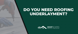 Do You Need Roofing Underlayment