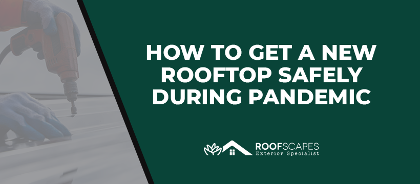 How To Get A New Rooftop Safely During Pandemic