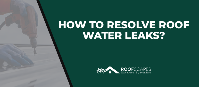 How To Resolve Roof Water Leaks