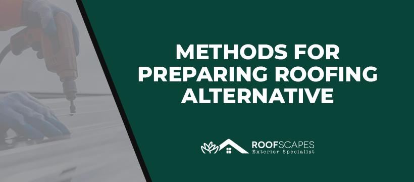 Methods For Preparing Roofing Alternative