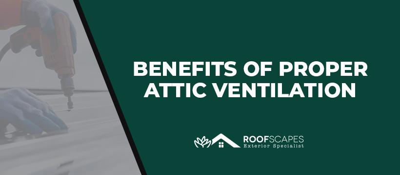 Benefits of Proper Attic Ventilation