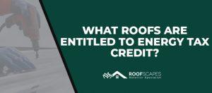 What Roofs Are Entitled to Energy Tax Credit