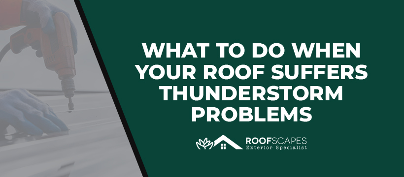 What To Do When Your Roof Suffers Thunderstorm Problems