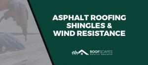 Asphalt Roofing Shingles & Wind Resistance