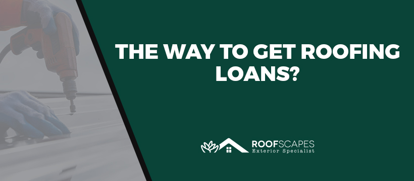 The Way to Get Roofing Loans?